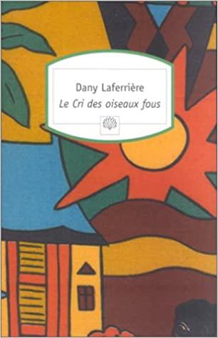 Le cri des oiseaux fous - Dany Laferrière - Serpent à Plumes