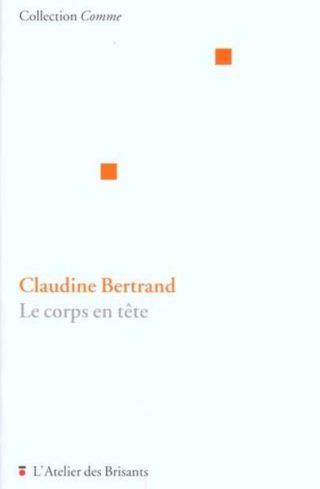 Claudine Bertrand - Le corps en tête