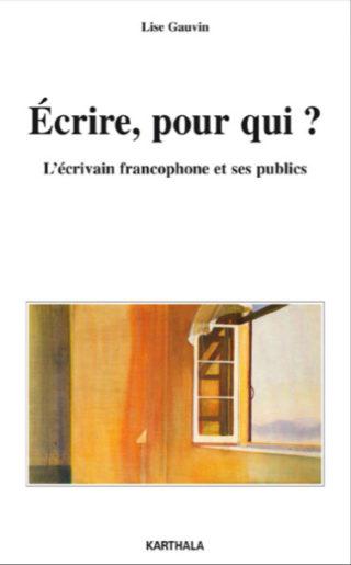 Lise Gauvin - Écrire, pour qui ?L'écrivain francophone et ses publics copie