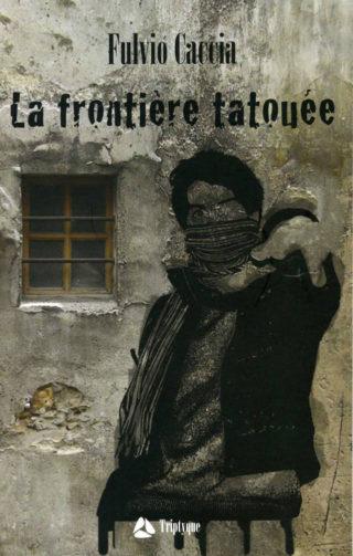 Fulvio Caccia - La Frontière tatouée