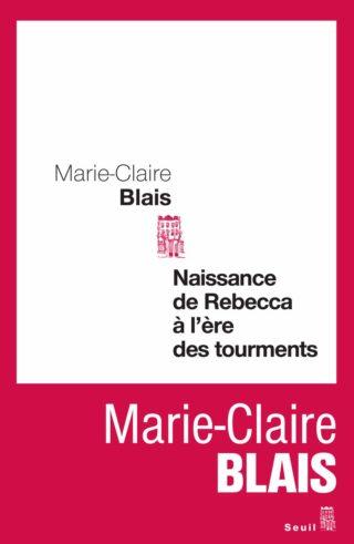 Marie-Claire Blais - Naissance de Rebecca à l'ère des tourments