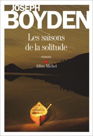 Joseph Boyden - Les saisons de la solitude