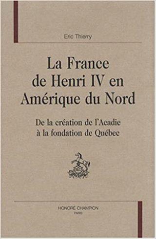 Eric Thierry, La France deHenri IV en Amérique du Nord