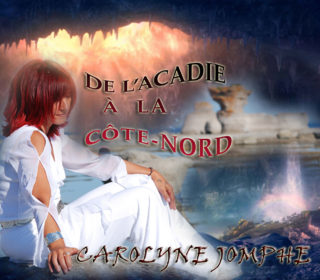 Carolyne Jomphe - De l'Acadie à la Côte-Nord