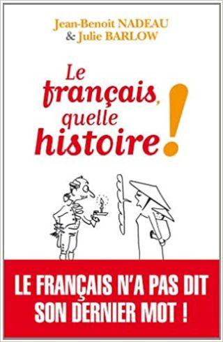 Jean-Benoît Nadeau Julie Barlow, Le français quelle histoire !