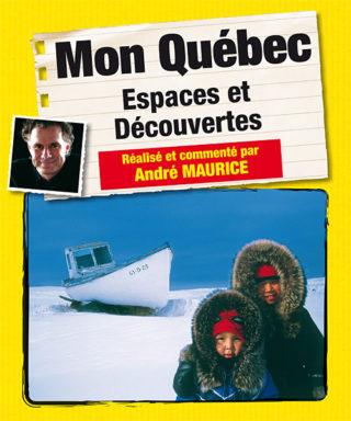 Mon Québec, espaces et découvertes, André Maurice