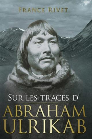 France Rivet Sur les traces d'Abraham Ulrikab
