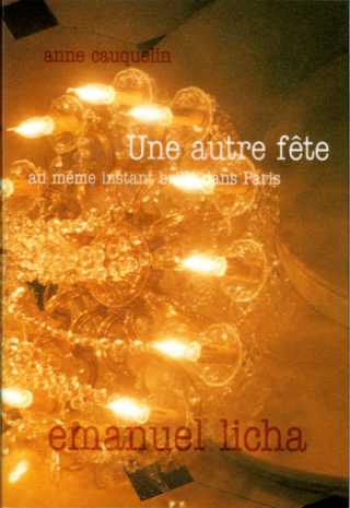 Emanuel Licha - Une autre fête au même instant brille dans Paris